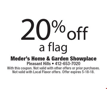 20% off a flag. With this coupon. Not valid with other offers or prior purchases. Not valid with Local Flavor offers. Offer expires 5-18-18.