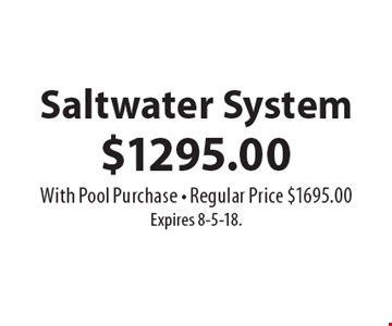 $1295.00 Saltwater System. With Pool Purchase - Regular Price $1695.00Expires 8-5-18.