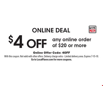 ONLINE DEAL $4 OFF any online order of $20 or more. Online Offer Code: 4OFF With this coupon. Not valid with other offers. Delivery charge extra - Limited delivery area. Expires 7-15-18. Go to LocalFlavor.com for more coupons.