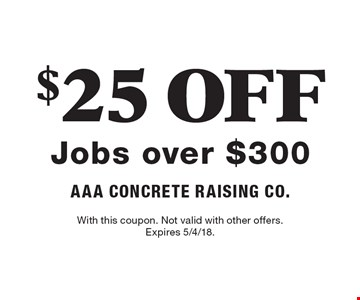 $25 Off Jobs over $300. With this coupon. Not valid with other offers. Expires 5/4/18.