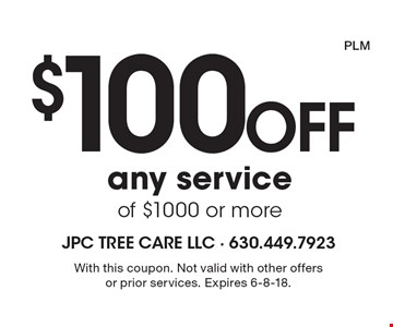$100 Off any service of $1000 or more. With this coupon. Not valid with other offers or prior services. Expires 6-8-18. PLM