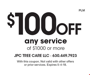 $100 off any service of $1000 or more. With this coupon. Not valid with other offers or prior services. Expires 5-4-18. PLM