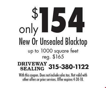 $154 new or unsealed blacktop up to 1000 square feet. Reg. $165. With this coupon. Does not include sales tax. Not valid with other offers or prior services. Offer expires 4-30-18.