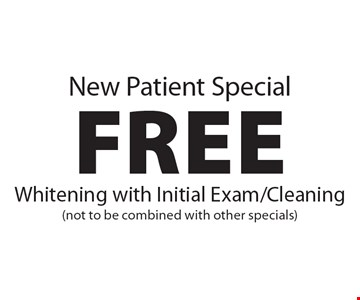 New Patient Special Free Whitening with Initial Exam/Cleaning (not to be combined with other specials).