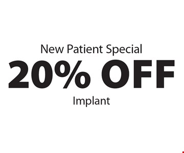 New Patient Special 20% Off Implant.
