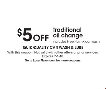 $5 Off traditional oil change, includes Free Rain-X car wash. With this coupon. Not valid with other offers or prior services. Expires 7-1-18. Go to LocalFlavor.com for more coupons.