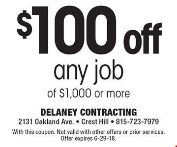 $100 off any job of $1,000 or more. With this coupon. Not valid with other offers or prior services. Offer expires 6-29-18.