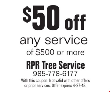 $50 off any service of $500 or more. With this coupon. Not valid with other offers or prior services. Offer expires 4-27-18.