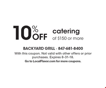 10% off catering of $150 or more. With this coupon. Not valid with other offers or prior purchases. Expires 8-31-18. Go to LocalFlavor.com for more coupons.