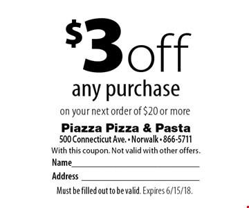 $3 off any purchase on your next order of $20 or more. With this coupon. Not valid with other offers. Must be filled out to be valid. Expires 6/15/18.