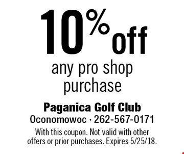 10% off any pro shop purchase. With this coupon. Not valid with other offers or prior purchases. Expires 5/25/18.