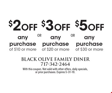 $5 Off any purchase of $30 or more. $3 Off any purchase of $20 or more. $2 Off any purchase of $10 or more. With this coupon. Not valid with other offers, daily specials,or prior purchases. Expires 5-31-18.