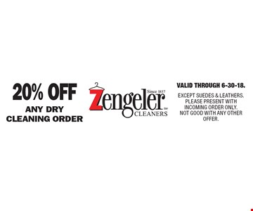 20% Off any dry cleaning order. Valid Through 6-30-18. EXCEPT SUEDES & LEATHERS. PLEASE PRESENT WITH INCOMING ORDER ONLY. NOT GOOD WITH ANY OTHER OFFER.