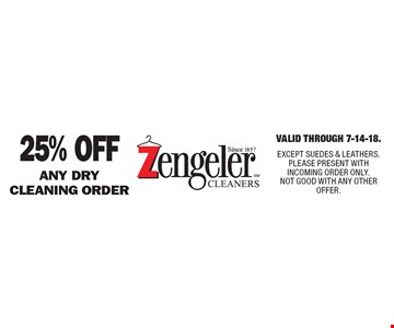 25% Off any dry cleaning order. Valid Through 8-31-18. EXCEPT SUEDES & LEATHERS. PLEASE PRESENT WITH INCOMING ORDER ONLY. NOT GOOD WITH ANY OTHER OFFER.