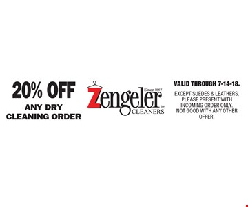 20% Off any dry cleaning order. Valid Through 7-14-18. EXCEPT SUEDES & LEATHERS. PLEASE PRESENT WITH INCOMING ORDER ONLY. NOT GOOD WITH ANY OTHER OFFER.