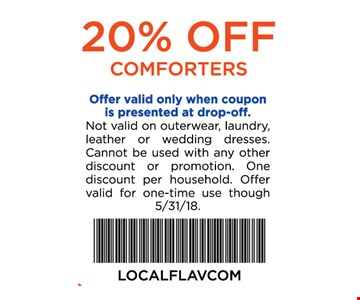 20% off comforters. Offer valid only with coupon is presented at drop-off. Not valid on laundry, leather, household items or wedding dresses. Cannot be used with any other discount or promotion. One discount per household. Offer valid for one-time use through 5/31/18