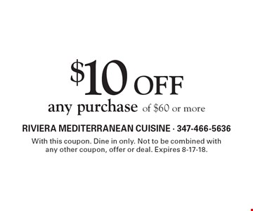 $10 OFF any purchase of $60 or more. With this coupon. Dine in only. Not to be combined withany other coupon, offer or deal. Expires 8-17-18.