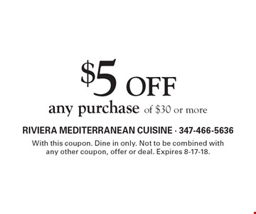 $5 OFF any purchase of $30 or more. With this coupon. Dine in only. Not to be combined withany other coupon, offer or deal. Expires 8-17-18.