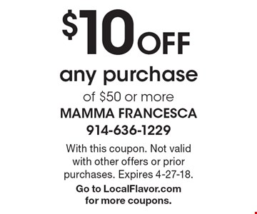 $10 Off any purchase of $50 or more. With this coupon. Not valid with other offers or prior purchases. Expires 4-27-18.Go to LocalFlavor.com  for more coupons.