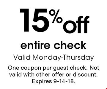 15% off entire check. Valid Monday-Thursday. One coupon per guest check. Not valid with other offer or discount. Expires 9-14-18.