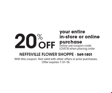 20% OFF your entire in-store or online purchase. Online use coupon code LOVE18 when placing order. With this coupon. Not valid with other offers or prior purchases. Offer expires 7-31-18.