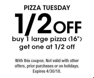 Pizza Tuesday: 1/2 OFF. Buy 1 large pizza (16