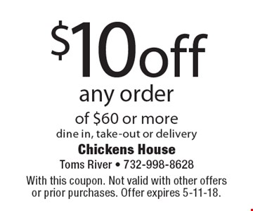 $10off any order of $60 or moredine in, take-out or delivery. With this coupon. Not valid with other offers or prior purchases. Offer expires 5-11-18.