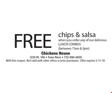 FREE chips & salsa when you order any of our delicious LUNCH COMBOS (between 11am & 3pm). With this coupon. Not valid with other offers or prior purchases. Offer expires 5-11-18.
