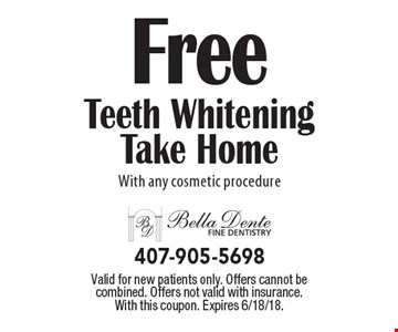 Free Teeth Whitening Take Home With any cosmetic procedure. Valid for new patients only. Offers cannot be combined. Offers not valid with insurance. With this coupon. Expires 6/18/18.
