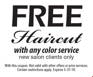 FREE Haircut with any color service new salon clients only. With this coupon. Not valid with other offers or prior services. Certain restrictions apply. Expires 5-31-18.