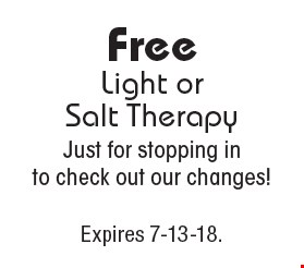FreeLight or Salt TherapyJust for stopping in to check out our changes!. Expires 7-13-18.