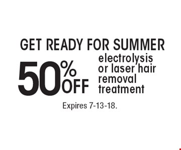 Get Ready For Summer 50% OFF electrolysis or laser hair removal treatment. With this coupon. Not valid with other offers or prior services.Go to LocalFlavor.com for more coupons.Expires 7-13-18.