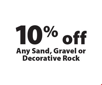 10% off Any Sand, Gravel or Decorative Rock. Offers not valid with any other offer or discount. Good for 2018 season.