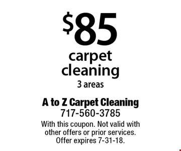 $85 carpet cleaning 3 areas. With this coupon. Not valid with other offers or prior services. Offer expires 7-31-18.