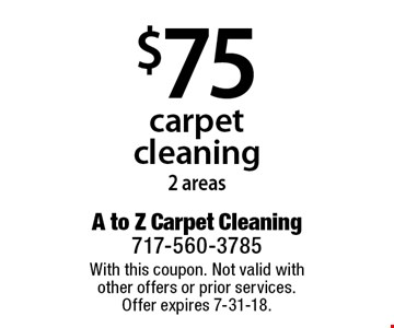 $75 carpet cleaning 2 areas. With this coupon. Not valid with other offers or prior services. Offer expires 7-31-18.