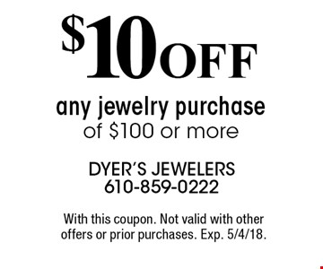 $10 OFF any jewelry purchase of $100 or more. With this coupon. Not valid with other offers or prior purchases. Exp. 5/4/18.
