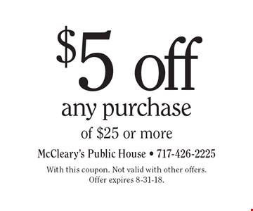 $5 off any purchase of $25 or more. With this coupon. Not valid with other offers. Offer expires 8-31-18.