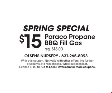 Spring special: $15 Paraco Propane BBQ Fill Gas (reg. $18.00). With this coupon. Not valid with other offers. No further discounts. No rain checks. While supplies last. Expires 6-15-18. Go to LocalFlavor.com for more coupons.