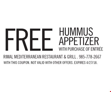 FREE HUMMUS APPETIZER WITH PURCHASE OF ENTREE. WITH THIS COUPON. NOT VALID WITH OTHER OFFERS. EXPIRES 4/27/18.