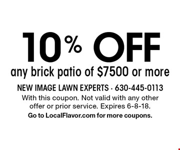 10% Off any brick patio of $7500 or more. With this coupon. Not valid with any other offer or prior service. Expires 6-8-18. Go to LocalFlavor.com for more coupons.