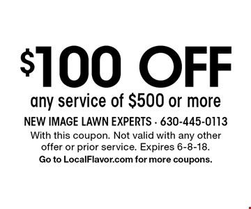 $100 Off any service of $500 or more. With this coupon. Not valid with any other offer or prior service. Expires 6-8-18. Go to LocalFlavor.com for more coupons.