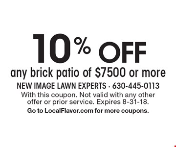 10% off any brick patio of $7500 or more. With this coupon. Not valid with any other offer or prior service. Expires 8-31-18. Go to LocalFlavor.com for more coupons.