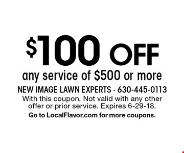 $100 Off any service of $500 or more. With this coupon. Not valid with any other offer or prior service. Expires 6-29-18. Go to LocalFlavor.com for more coupons.