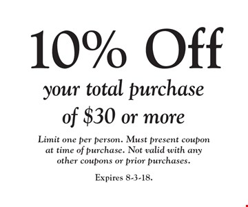 10% Off your total purchase of $30 or more Limit one per person. Must present coupon at time of purchase. Not valid with any other coupons or prior purchases. . Expires 8-3-18.