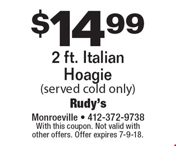 $14.99 2 ft. Italian Hoagie (served cold only). With this coupon. Not valid with other offers. Offer expires 7-9-18.