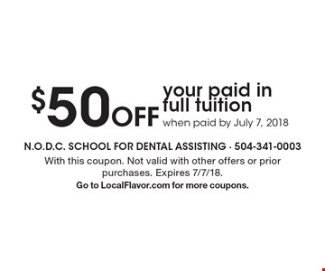 $50 Off your paid in full tuition when paid by July 7, 2018. With this coupon. Not valid with other offers or prior purchases. Expires 7/7/18. Go to LocalFlavor.com for more coupons.