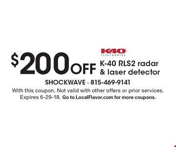 $200 Off K-40 RLS2 radar & laser detector. With this coupon. Not valid with other offers or prior services. Expires 6-29-18. Go to LocalFlavor.com for more coupons.