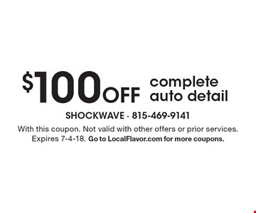 $100 Off complete auto detail. With this coupon. Not valid with other offers or prior services. Expires 7-4-18. Go to LocalFlavor.com for more coupons.