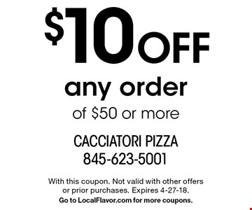 $10 Off any order of $50 or more. With this coupon. Not valid with other offers or prior purchases. Expires 4-27-18. Go to LocalFlavor.com for more coupons.
