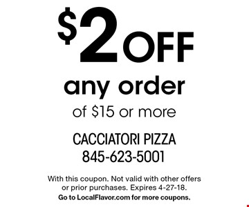 $2 Off any order of $15 or more. With this coupon. Not valid with other offers or prior purchases. Expires 4-27-18. Go to LocalFlavor.com for more coupons.